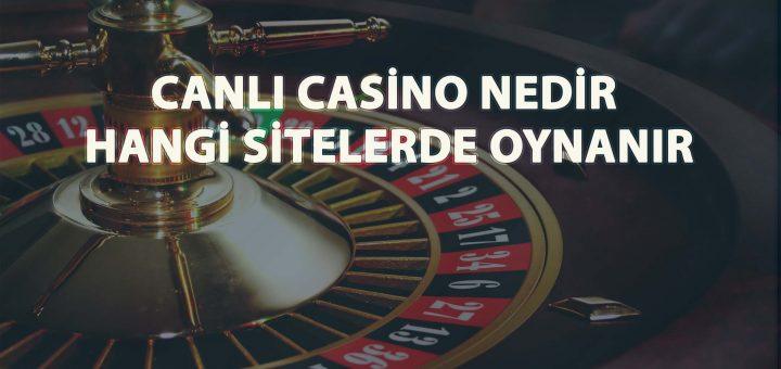 Canlı Casino Nedir - Hangi Sitelerde Oynanır